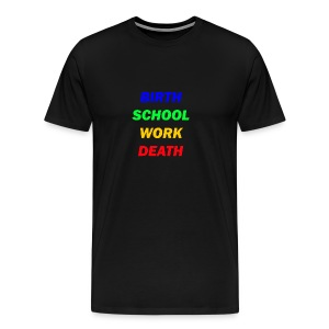 Birth school work death - Men's Premium T-Shirt