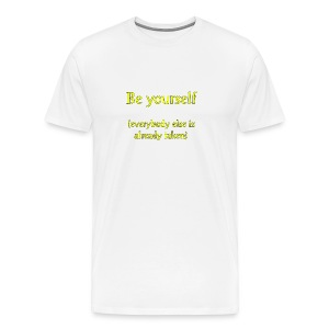 Be yourself. Everybody else is already taken. - Men's Premium T-Shirt