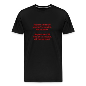 Anyone under 30 who isn't a socialist, has no heart. Anyone over 30 who isn't a socialist, still has no heart. - Men's Premium T-Shirt