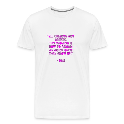 All children are artists. The problem is how to remain an artist once they grow up. -Dali - Men's Premium T-Shirt