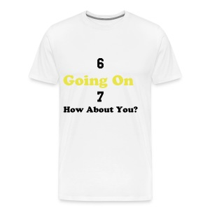 6 Going On 7 Shirt - Men's Premium T-Shirt