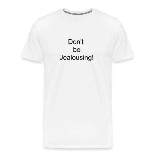 Jealousing - Men's Premium T-Shirt