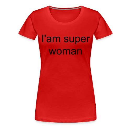 Lady's I'am super woman - Women's Premium T-Shirt