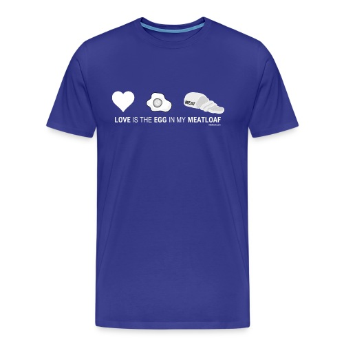 Love Is The Egg In My Meatloaf - Men's Premium T-Shirt