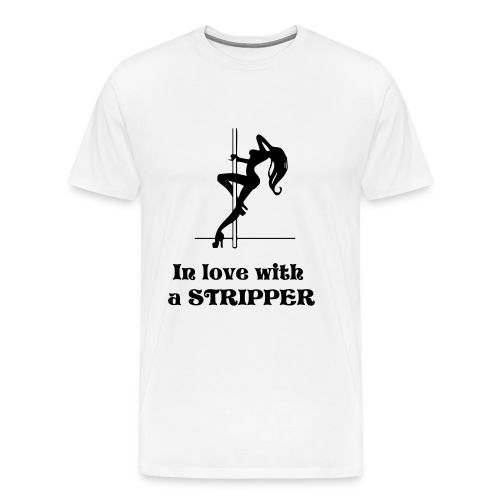 In love with a stripper - Men's Premium T-Shirt