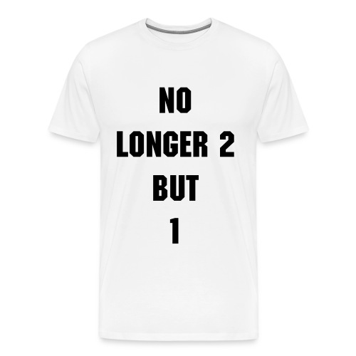 No Longer 2 But 1 - Men's Premium T-Shirt