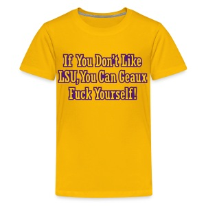 If You Dont Like LSU You Can Geaux Fuck Yourself - Kids' Premium T-Shirt