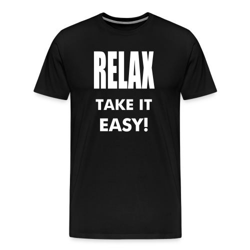 Relax take it easy - Men's Premium T-Shirt