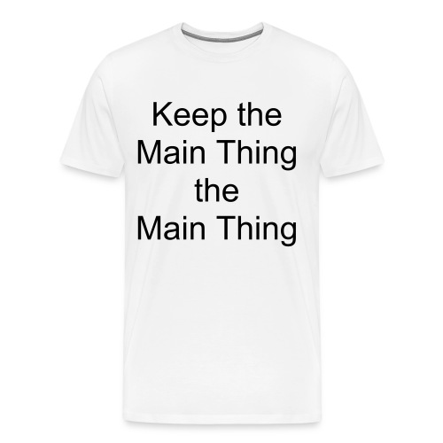 Keep the Main Thing the Main Thing - Men's Premium T-Shirt