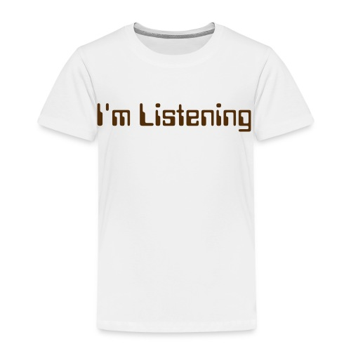 I'm Listening Toddler - Toddler Premium T-Shirt