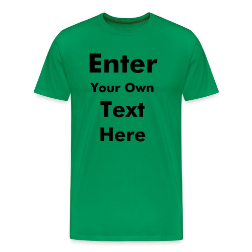 Your Own Text Here - Men's Premium T-Shirt