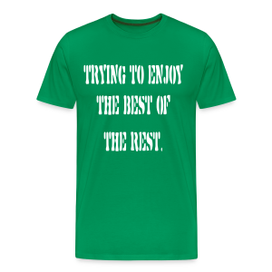 Trying to enjoy the best of the rest - Men's Premium T-Shirt