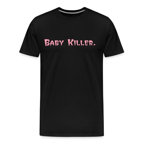 Baby Killer. - Men's Premium T-Shirt