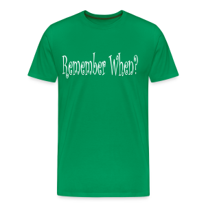 Remember When? - Men's Premium T-Shirt
