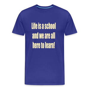 Life is a school ..... - Men's Premium T-Shirt