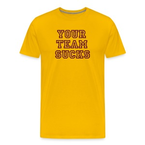 Perfect For Those Away Games  YOUR TEAM SUCKS - Men's Premium T-Shirt