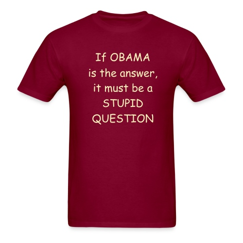 If Obama is the answer... - Men's T-Shirt