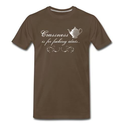 Crassness is for fucking idiots... - Men's Premium T-Shirt