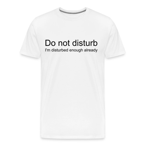 Do Not Disturb Tee - Men's Premium T-Shirt