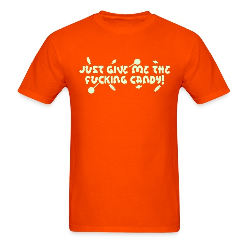 Just Give Me The Fucking Candy - Men's T-Shirt