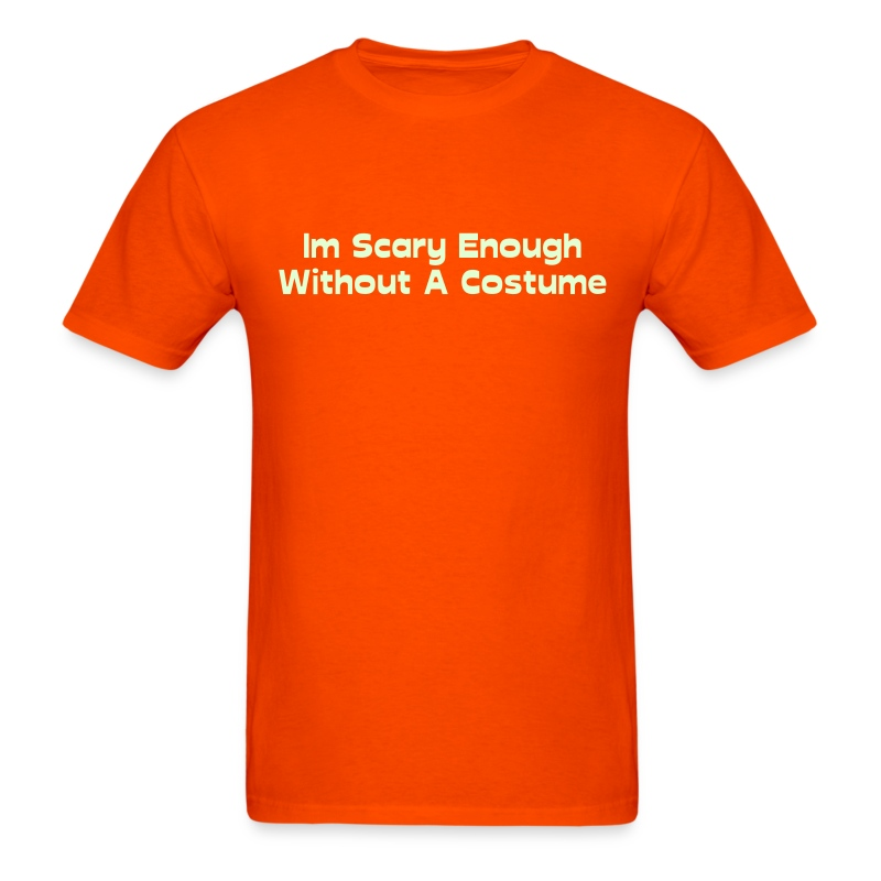 Im Scary Enough Without A Costume - Men's T-Shirt