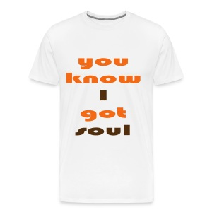 You know i got soul - Men's Premium T-Shirt