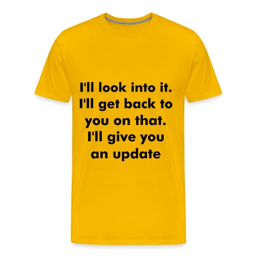 I'll look into it. - Men's Premium T-Shirt