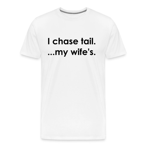 I chase tail...my wife's. - Men's Premium T-Shirt