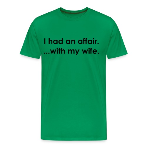 I had an affair...with my wife. - Men's Premium T-Shirt