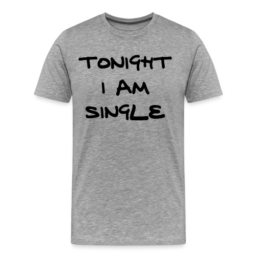 Single Tonight Tee - Men's Premium T-Shirt