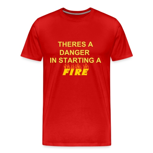 ADTR- Danger in Starting a Fire - Men's Premium T-Shirt