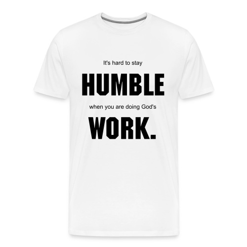 Humble Work - Men's Premium T-Shirt