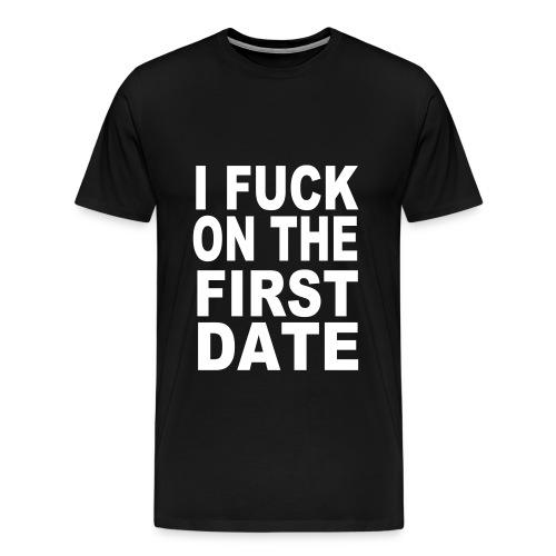 I Fuck First Date - Men's Premium T-Shirt