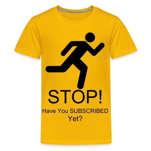 Stop! Have You SUBSCRIBED Yet? T-Shirt - Kids' Premium T-Shirt