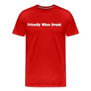 Friendly When Drunk - Men's Premium T-Shirt