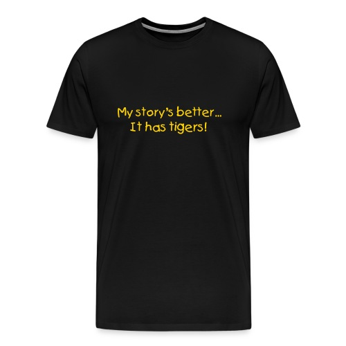 My story's better... It has tigers! - Men's Premium T-Shirt