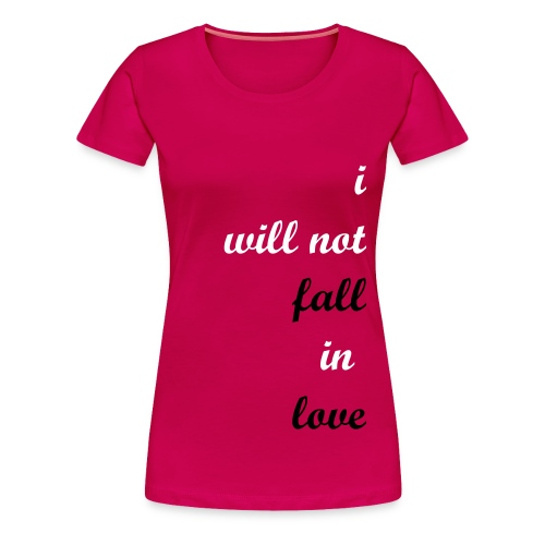 I Will Not Fall In Love 1 PLUS - Women's Premium T-Shirt