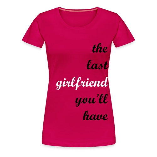 The Last Girlfriend..3 PLUS - Women's Premium T-Shirt