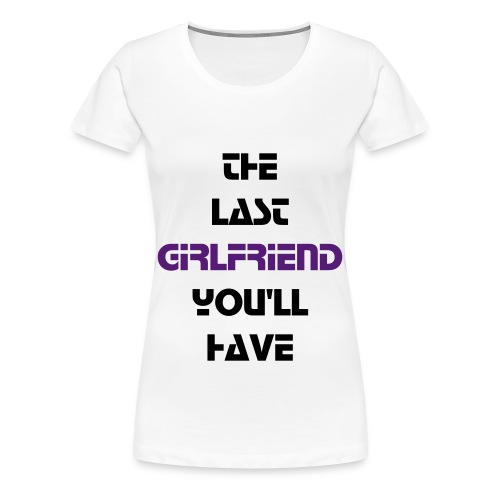The Last Girlfriend..12 PLUS - Women's Premium T-Shirt