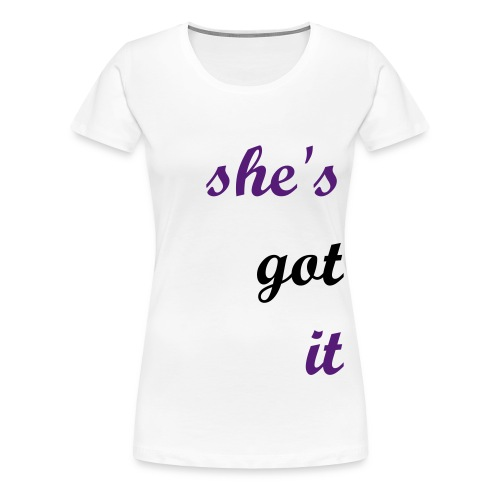 She's Got It 3 PLUS - Women's Premium T-Shirt