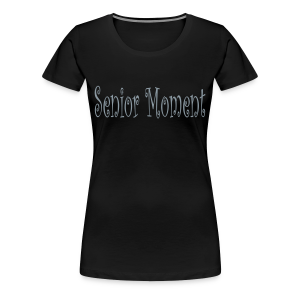Senior Moment - Women's Premium T-Shirt