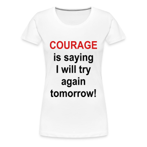 Courage... - Women's Premium T-Shirt