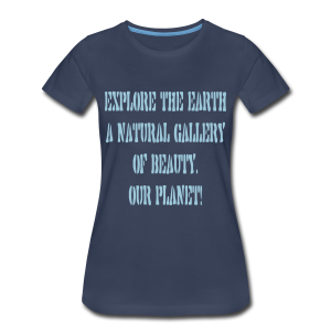 Explore the Earth..... - Women's Premium T-Shirt