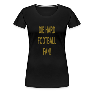 Die hard football fan... - Women's Premium T-Shirt
