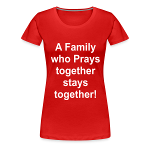 A family who prays together.... - Women's Premium T-Shirt