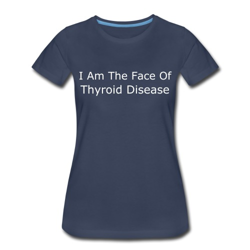 I Am The Face Of Thyroid Disease - Women's Premium T-Shirt