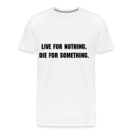T-Shirts ~ Men's Premium T-Shirt ~ Live for nothing. Die for something.