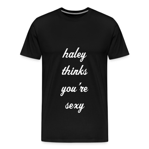 Haley thinks you're sexy - Men's Premium T-Shirt