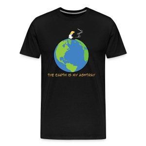 The Earth Is My Ashtray - Men's Premium T-Shirt
