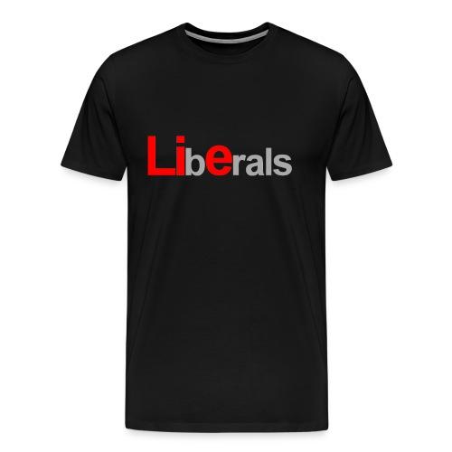 Liberals... - Men's Premium T-Shirt